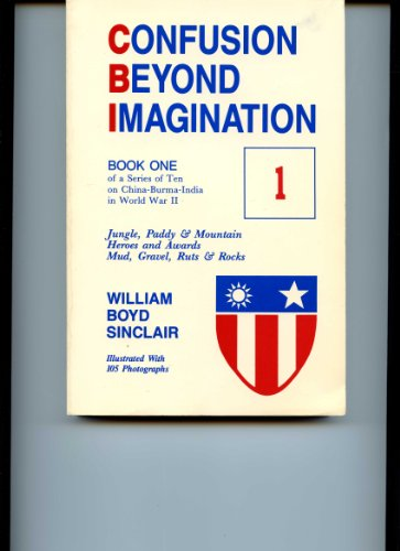 Confusion Beyond Imagination: Jungle Paddy and Mountain; Heroes and Awards; Mud Gravel Ruts and Rocks (0937577014) by William B. Sinclair