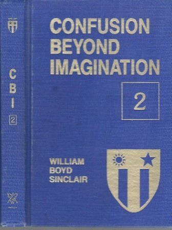 Confusion Beyond Imagination: Those Wild Blue Characters, over the Hump, from Wings to Shoes (China-Burma-India in World War II) (0937577022) by William B. Sinclair