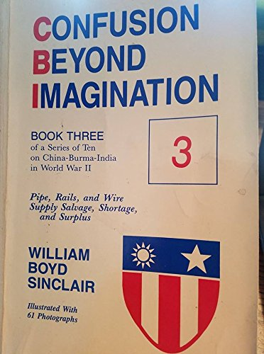 Confusion Beyond Imagination: Pipe, Rails & Wire Supply, Salvage Shortage & Surplus (Vol. 3) (0937577057) by William B. Sinclair
