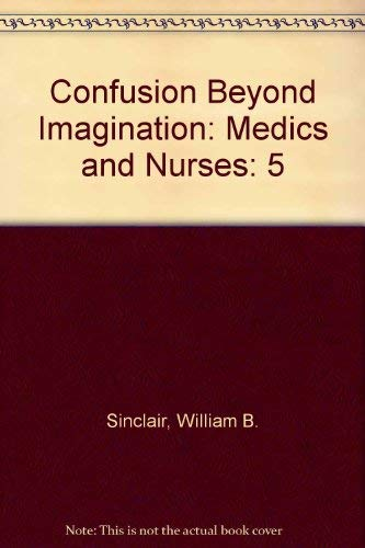 Confusion Beyond Imagination: Medics and Nurses (093757709X) by William B. Sinclair