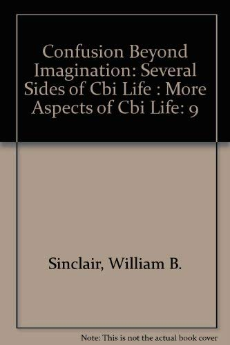 Confusion Beyond Imagination: Several Sides of Cbi Life : More Aspects of Cbi Life (0937577170) by William B. Sinclair