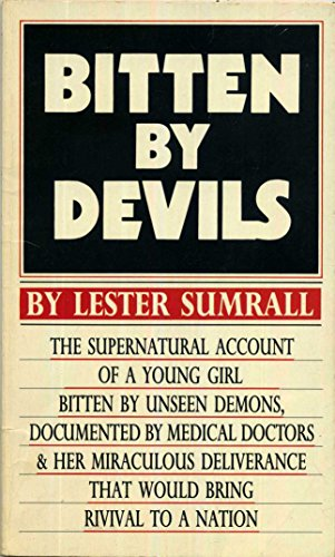9780937580981: Bitten by Devils: The Supernatural Account of a Young Girl Bitten by Unseen Demons, Documented by Medical Doctors & Her Miraculous Deliverance That Would Bring Revival to a Nation
