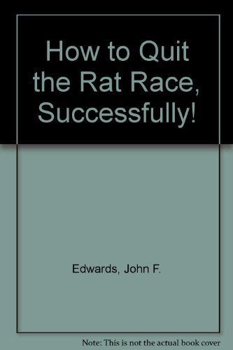 9780937590010: How to Quit the Rat Race, Successfully!