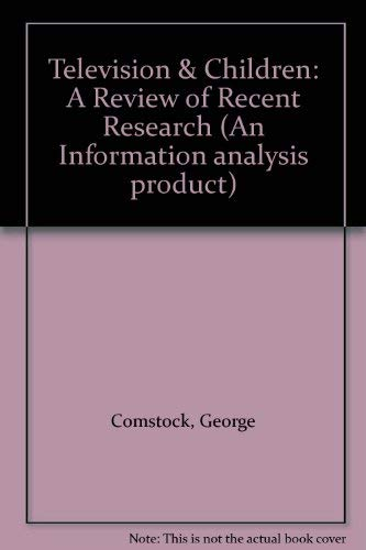 Television & Children: A Review of Recent Research (An Information analysis product): George ...