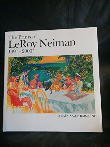 9780937608029: The Prints of Leroy Neiman Catalog Raisonne 1991-2000