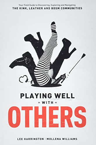 9780937609583: Playing Well with Others: Your Field Guide to Discovering, Exploring and Navigating the Kink, Leather and BDSM Communities