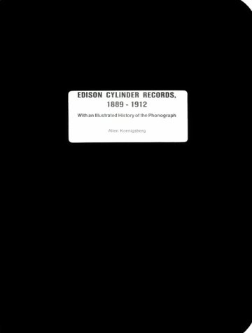 9780937612071: Edison Cylinder Records 1889-1912 With an Illustrated History of the Phonograph (Signed Limited Edition)