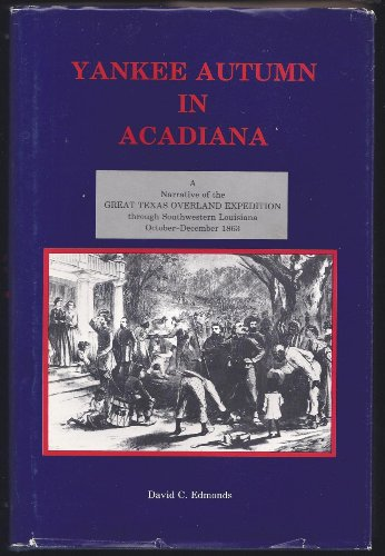 9780937614013: Yankee Autumn in Acadiana : A Narrative of the Great Texas Overland Expedition Through Southwestern Louisiana