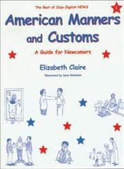 American Manners and Customs: A Guide for Newcomers (The best of Easy English News #1): Elizabeth ...