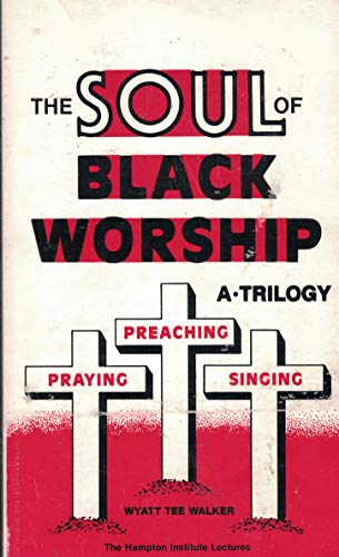 The Soul of Black Worship: A Trilogy-Preaching, Praying, Singing (0937644013) by Wyatt Tee Walker