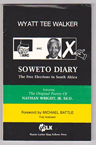 Soweto diary: The free elections in South Africa : featuring the orginial poetry of Nathan Wright, Jr (0937644250) by Wyatt Tee Walker