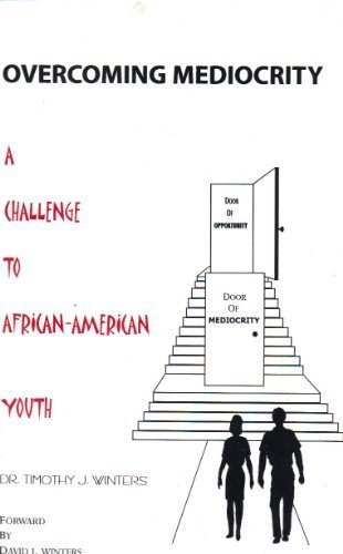 Overcoming mediocrity: A challenge to African AMerican youth (0937644277) by Winters, Timothy J
