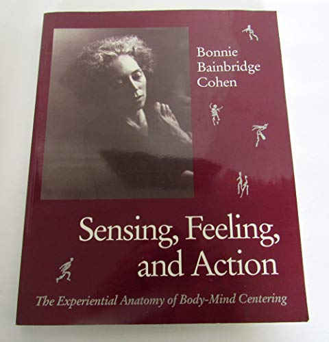 9780937645031: Sensing, Feeling, and Action: The Experiential Anatomy of Body-Mind Centering