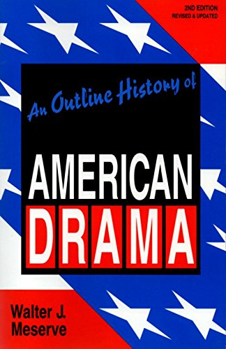 An Outline History of American Drama: Walter J. Meserve