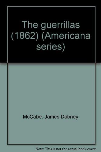 The guerrillas (1862) (Americana series): James Dabney McCabe