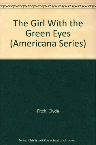 The Girl With the Green Eyes (Americana Series): Clyde Fitch