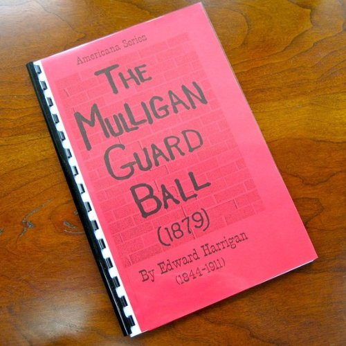 The Mulligan Guard Ball - American Farce Comedy At Its Best (A Play): Edward Harrigan