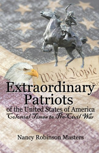 Extraordinary Patriots of the United States of American: Colonial Times to Pre-Civil War: Nancy ...