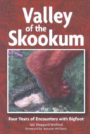 Valley of the Skookum: Four Years of Encounters With Bigfoot: Sheppard-Wolford, Sali; Williams, ...