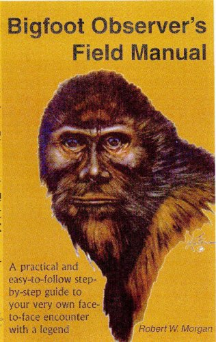 Bigfoot Observer's Field Manual: A Practical and Easy-To-Follow, Step-By-Step Guide to Your ...