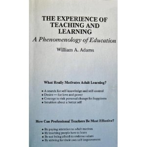 Experience of Teaching and Learning: Phenomenology of: William A. Adams