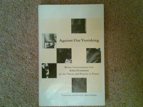 Against Our Vanishing: Winter Conversations With Allen: Grossman, Allen