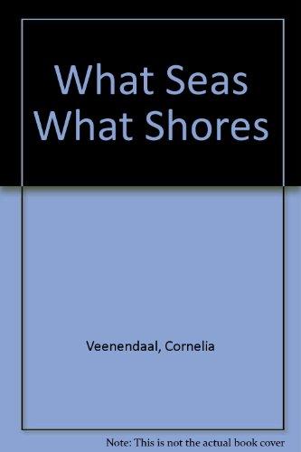 What Seas, What Shores (Chapbook Ser., No.: Veenendaal, Cornelia