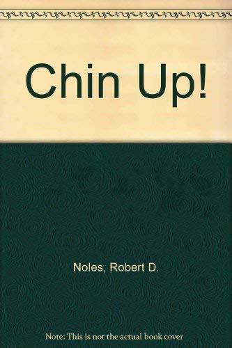 Chin Up!: Noles, Robert D.