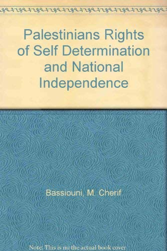 Palestinians Rights of Self Determination and National Independence: Bassiouni, M. Cherif