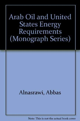Arab Oil and United States Energy Requirements (Monograph Series): Alnasrawi, Abbas