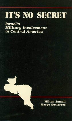 It's No Secret : Israel's Military Involvement in Central America (Monographs)