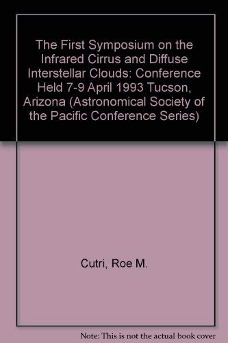 The First Symposium on the Infrared Cirrus and Diffuse Interstellar Clouds: Conference Held 7-9 ...