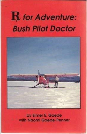9780937708354: Rx for Adventure Bush Pilot Doctor