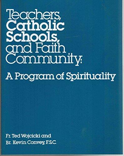 Teachers Catholic Schools & Faith Community: A Program of Spirituality: Wojcicki, Ted & Convey,...