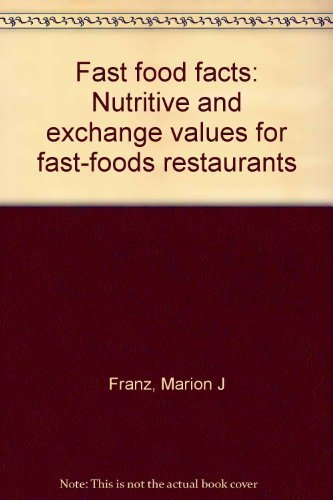 Fast food facts: Nutritive and exchange values for fast-foods restaurants: Marion J Franz