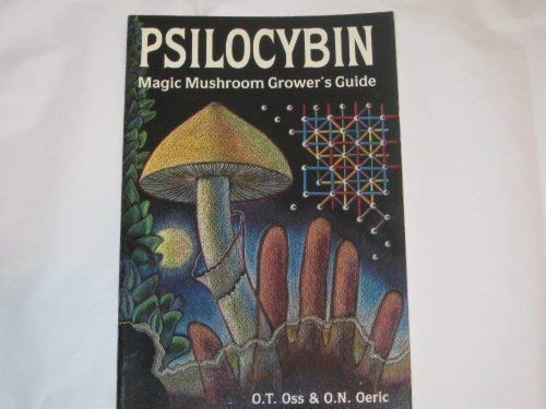 Psilocybin: Magic Mushroom Grower's Guide.: McKENNA, Terence & Oss, O. T. & Oeric, O. N.