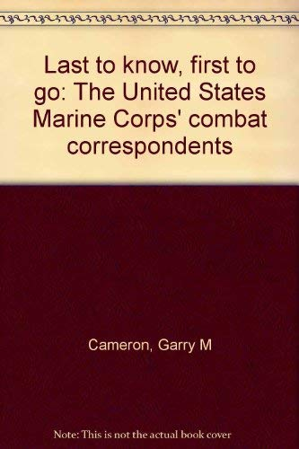 Last to Know, First to Go: The United States Marine Corps' Combat Correspondents: Cameron, ...