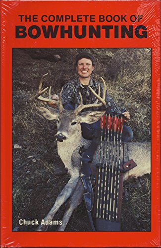 The Complete Book of Bowhunting: Chuck Adams