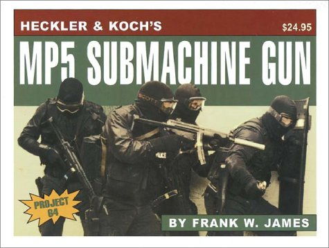 HECKLER & KOCH'S 9MM MP5 SUBMACHINE GUN: James, Frank W.