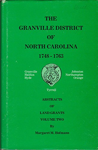 The Granville District of North Carolina, 1748-1763: Abstracts of Land Grants, Volume 2 Only.: ...