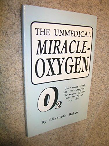 The Unmedical Miracle - Oxygen: Elton Baker Elizabeth; Baker