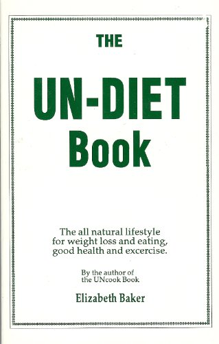 9780937766170: The Un-Diet Book: The All-Natural Lifestyle for Weight Loss and Eating, Good Health and Exercise by the Author of the Uncook Book