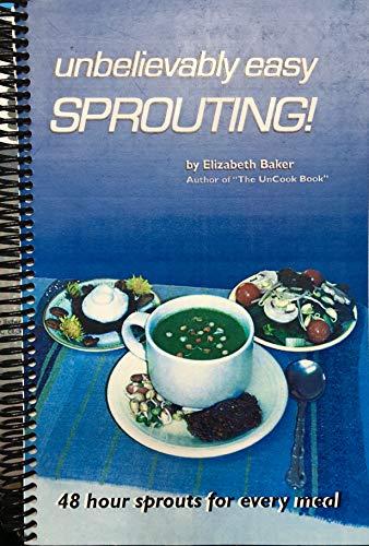 Unbelievably easy sprouting: Baker, Elizabeth
