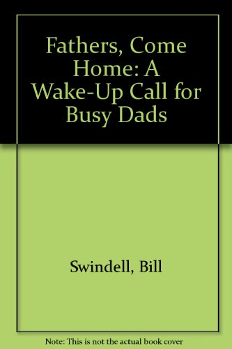 9780937779231: Fathers, Come Home: A Wake-Up Call for Busy Dads