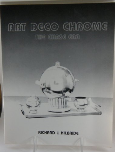 Art Deco Chrome, the Chase Era: Kilbride, Richard J.