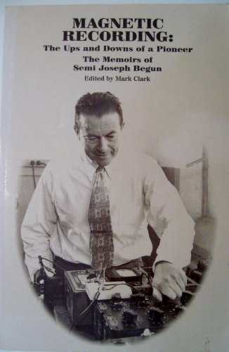 9780937803424: Magnetic recording: The ups and downs of a pioneer, the memoirs of Semi Joseph Begun