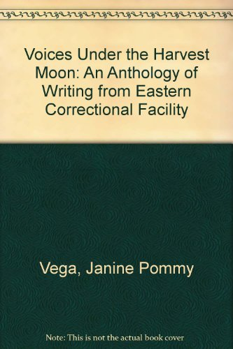 Voices Under The Harvest Moon: An Anthology Of Writing From Eastern Correctional Facility: Vega, ...