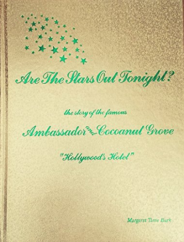 Are the Stars Out Tonight? The Story of the Famous Ambassador and Cocoanut Grove . Hollywood's...