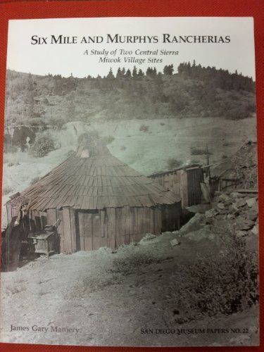 Six Mile and Murphys Rancherias : An Ethnohistorical and archaeological study of the two Central ...