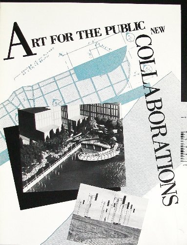 Art for the Public: New Collaborations; Essays by Penny Balkin Bach, Pamela Houk, Gerald Nordland.